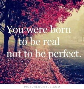 you-were-born-to-be-real-not-to-be-perfect-quote-1